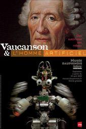 Affcihce de l'exposition VAUCANSON & L'HOMME ARTIFICIEL