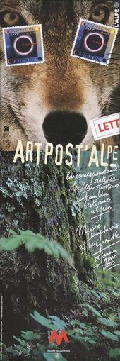 Affiche de l'exposition ART POST'ALPE. LA CORRESPONDANCE DE 200 ARTISTES POSTAUX AUTOUR DU BESTIAIRE ALPIN